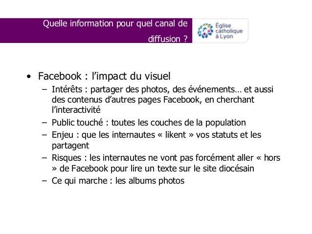 Quelle information pour quel canal de diffusion ? • Facebook : l'impact du visuel – Intérêts : partager des photos, des év...