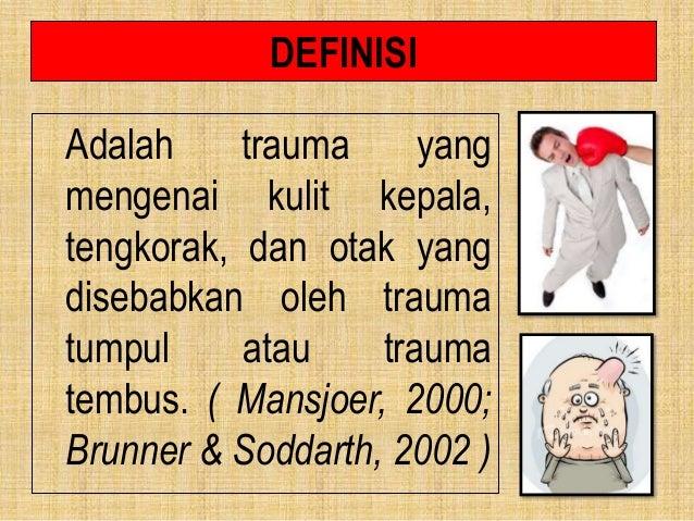 DEFINISI Adalah trauma yang mengenai kulit kepala, tengkorak, dan otak yang disebabkan oleh trauma tumpul atau trauma temb...