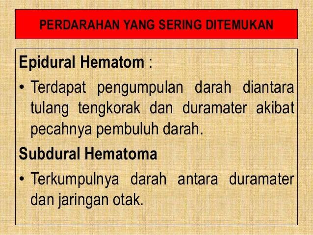 PERDARAHAN YANG SERING DITEMUKAN Epidural Hematom : • Terdapat pengumpulan darah diantara tulang tengkorak dan duramater a...