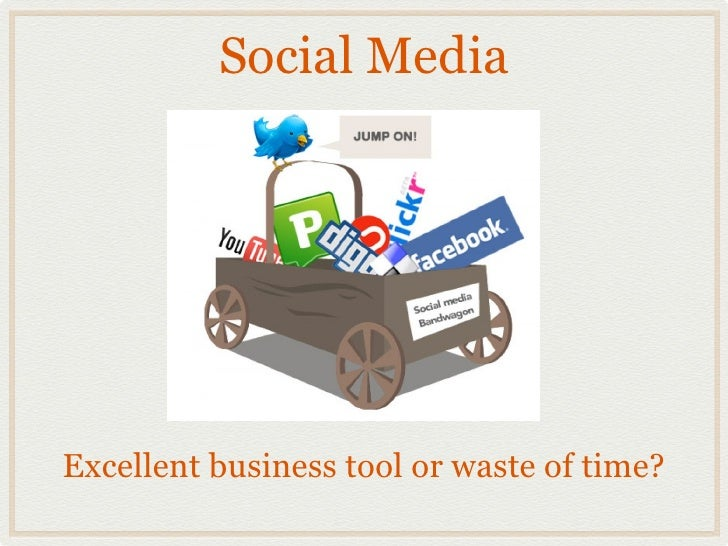 Social MediaExcellent business tool or waste of time?