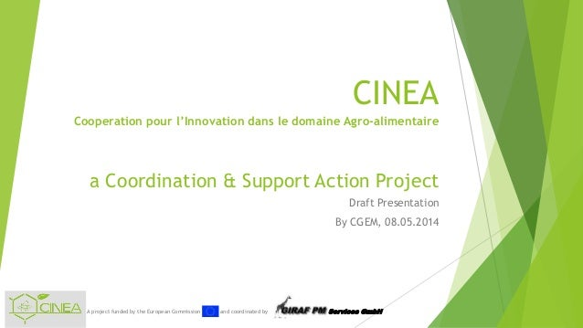 A project funded by the European Commission and coordinated by Services GmbH CINEA Cooperation pour l'Innovation dans le d...