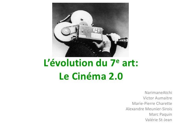L'évolution du 7e art: Le Cinéma 2.0<br />NarimaneAtchi<br />Victor Aumaitre<br />Marie-Pierre Charette<br />Alexandre Meu...