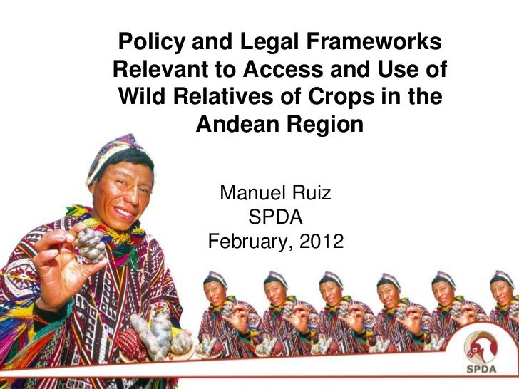 Policy and Legal FrameworksRelevant to Access and Use ofWild Relatives of Crops in the       Andean Region         Manuel ...