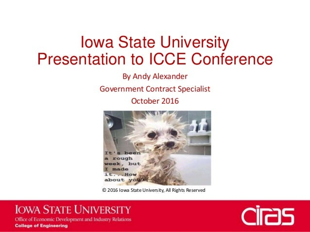 Iowa State University Presentation to ICCE Conference By Andy Alexander Government Contract Specialist October 2016 © 2016...