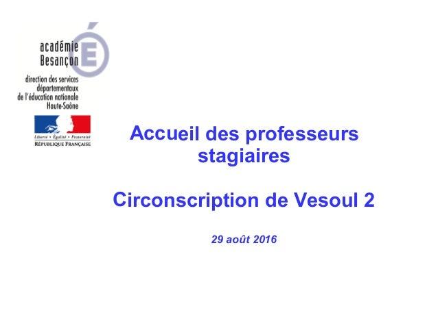 Accueil des professeurs stagiaires Circonscription de Vesoul 2 29 août 2016