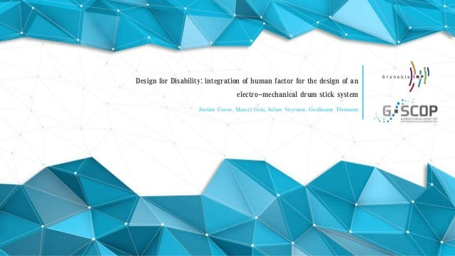 Design for Disability: integration of human factor for the design of an electro-mechanical drum stick system Justine Coton...