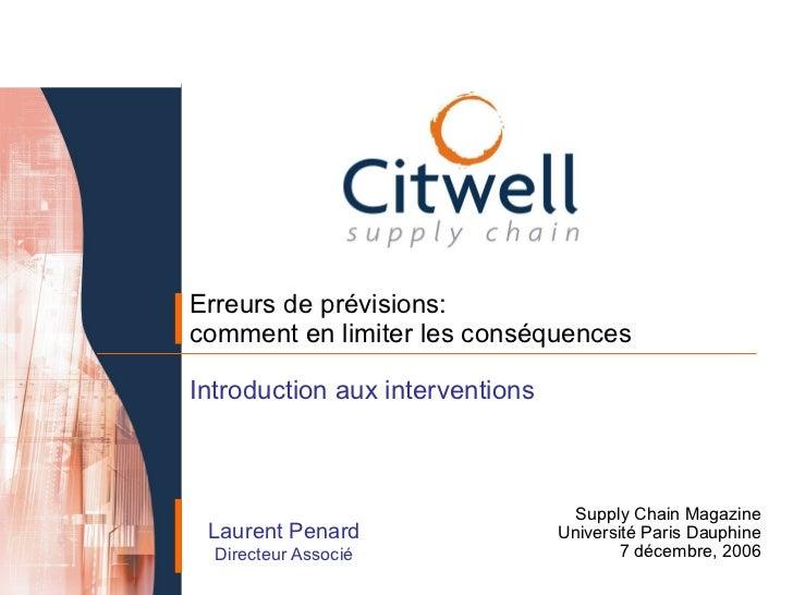 Erreurs de prévisions: comment en limiter les conséquences Introduction aux interventions Laurent Penard Directeur Associé...