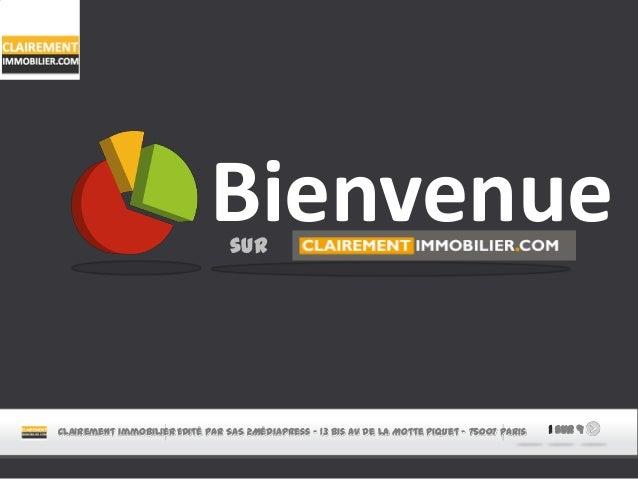 Clairement immobilier 1 sur 9 Bienvenuesur Edité par SAS 2MédiaPress – 13 Bis Av de la Motte Piquet – 75007 Paris