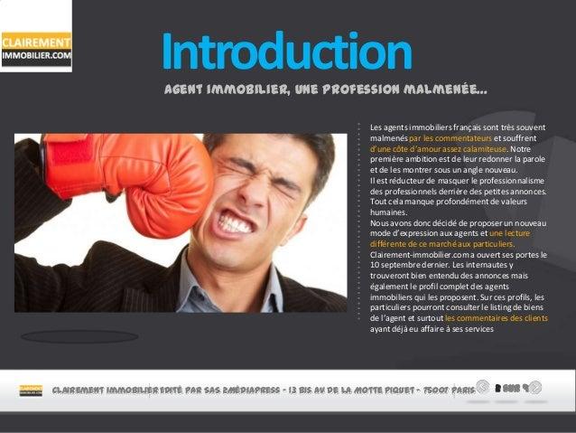 IntroductionAgent immobilier, une profession malmenée… Les agents immobiliers français sont très souvent malmenés par les ...