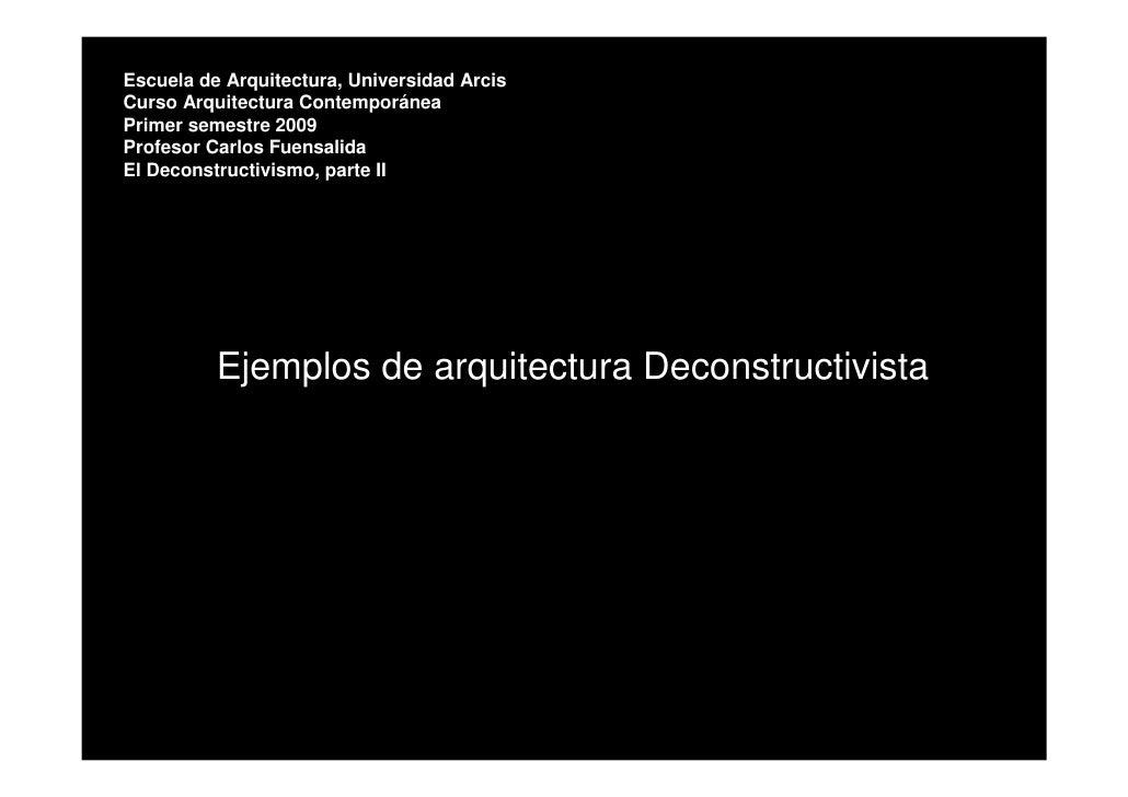 Escuela de Arquitectura, Universidad Arcis Curso Arquitectura Contemporánea Primer semestre 2009 Profesor Carlos Fuensalid...