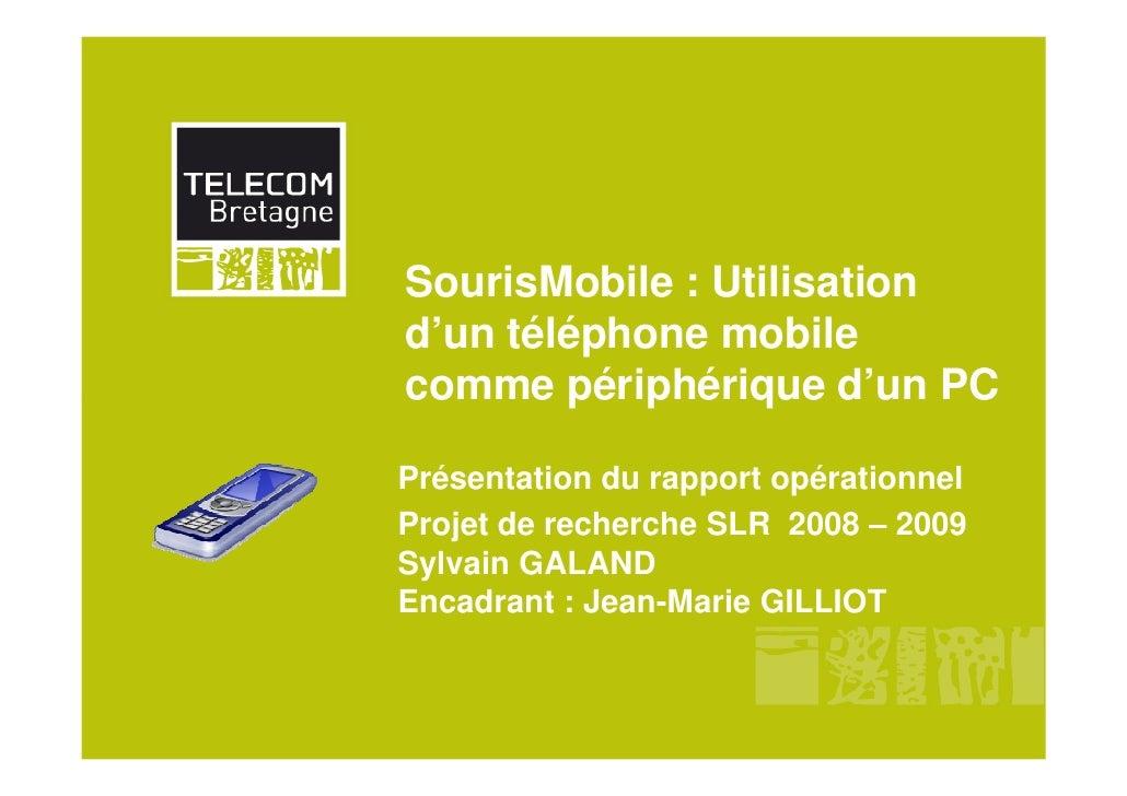 SourisMobile : Utilisation d'un téléphone mobile comme périphérique d'un PC  Présentation du rapport opérationnel Projet d...
