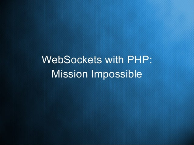 WebSockets with PHP: Mission Impossible