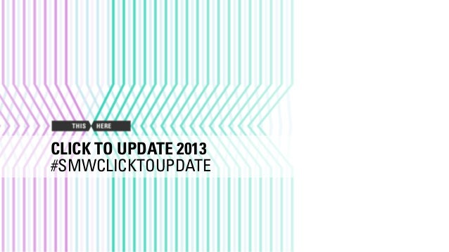 CLICK TO UPDATE 2013 #SMWCLICKTOUPDATE