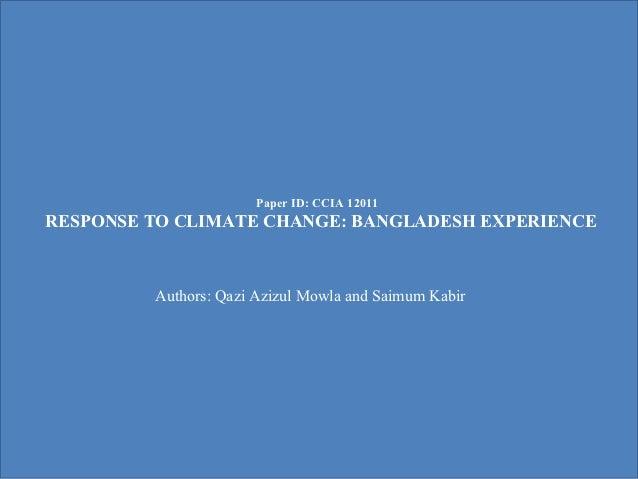 Paper ID: CCIA 12011RESPONSE TO CLIMATE CHANGE: BANGLADESH EXPERIENCE         Authors: Qazi Azizul Mowla and Saimum Kabir