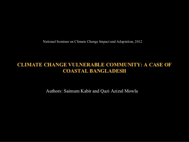 National Seminar on Climate Change Impact and Adaptation, 2012CLIMATE CHANGE VULNERABLE COMMUNITY: A CASE OF             C...