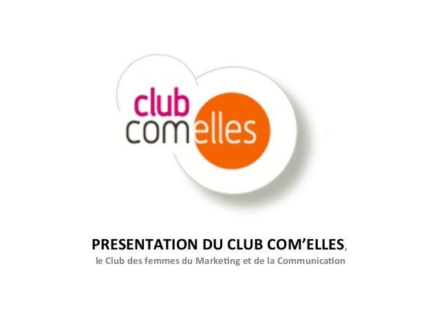 PRESENTATION  DU  CLUB  COM'ELLES,     le  Club  des  femmes  du  Marke>ng  et  de  la  Commun...
