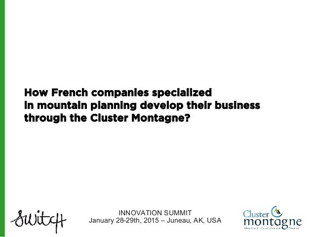 How French companies specialized in mountain planning develop their business through the Cluster Montagne? INNOVATION SUMM...