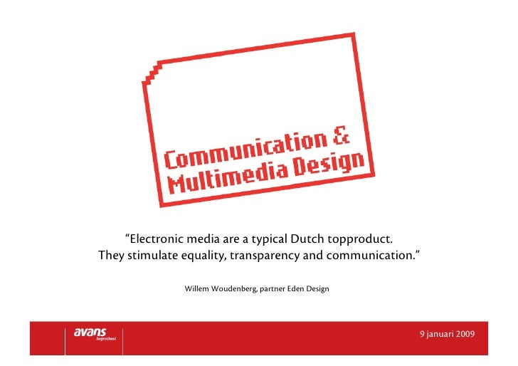 """""""Electronic media are a typical Dutch topproduct. They stimulate equality, transparency and communication.""""               ..."""