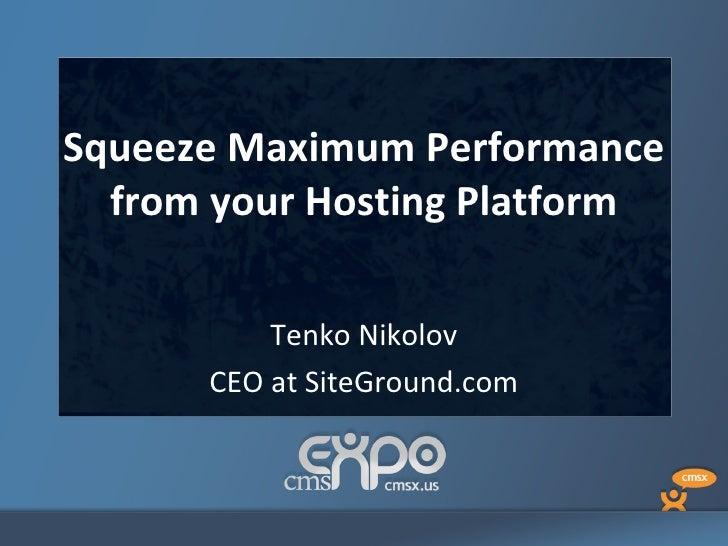 Squeeze Maximum Performance  from your Hosting Platform          Tenko Nikolov      CEO at SiteGround.com