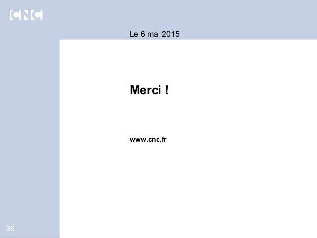 36 Le 6 mai 2015 Merci ! www.cnc.fr