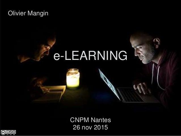 Olivier Mangin CNPM Nantes 26 nov 2015 e-LEARNING