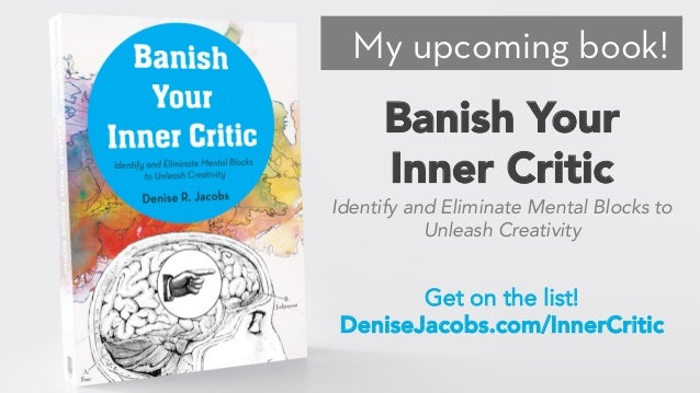 My upcoming book! Banish Your Inner Critic Get on the list! DeniseJacobs.com/InnerCritic Identify and Eliminate Mental Blo...