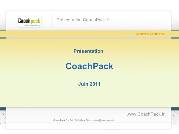Présentation   CoachPack Septembre 2011 CoachPack.fr  - Tel. : 06.41.89.02.01/ sabrina@coachpack.fr  Document Confidentiel...
