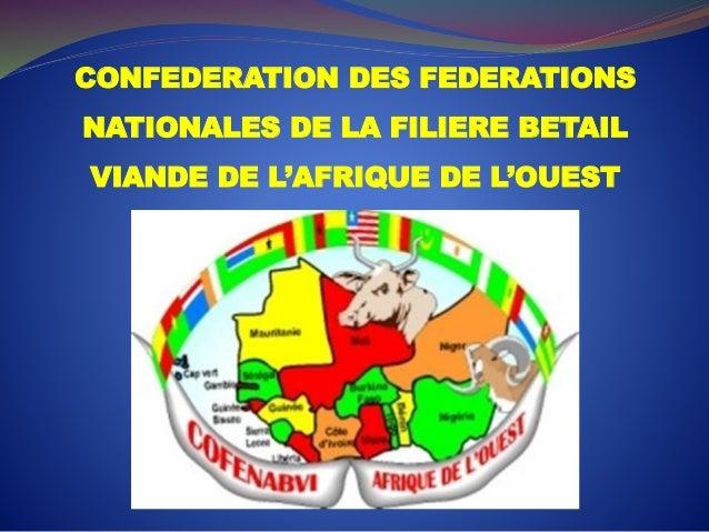 CONFEDERATION DES FEDERATIONS NATIONALES DE LA FILIERE BETAIL VIANDE DE L'AFRIQUE DE L'OUEST