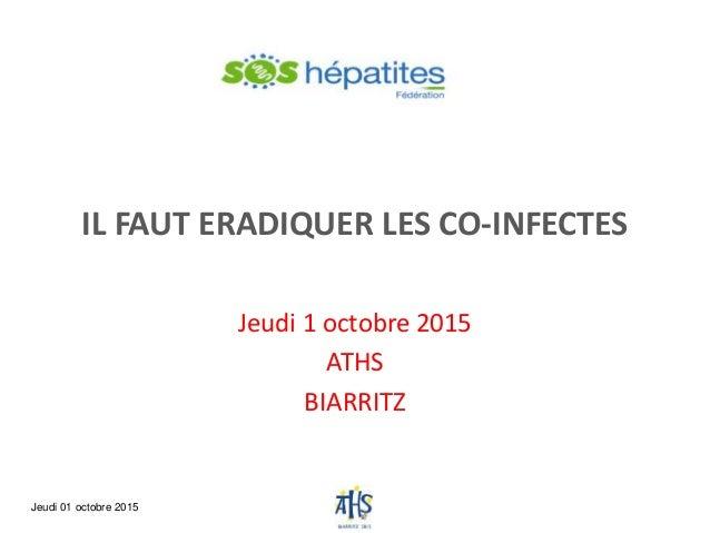 IL FAUT ERADIQUER LES CO-INFECTES Jeudi 1 octobre 2015 ATHS BIARRITZ Jeudi 01 octobre 2015