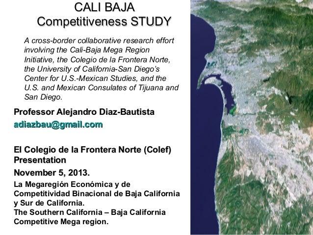 CALI BAJA Competitiveness STUDY A cross-border collaborative research effort involving the Cali-Baja Mega Region Initiativ...