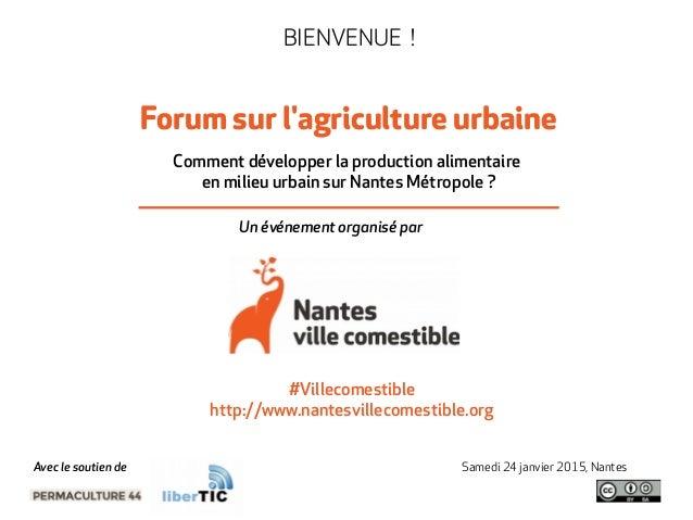 BIENVENUE ! Forum sur l'agriculture urbaine Comment développer la production alimentaire en milieu urbain sur Nantes Métr...