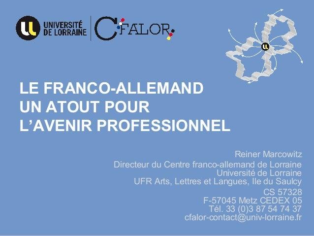 LE FRANCO-ALLEMAND UN ATOUT POUR L'AVENIR PROFESSIONNEL Reiner Marcowitz Directeur du Centre franco-allemand de Lorraine U...