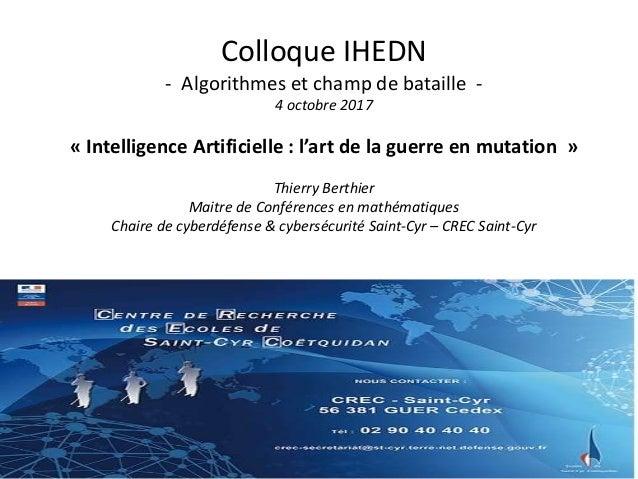 Colloque IHEDN - Algorithmes et champ de bataille - 4 octobre 2017 « Intelligence Artificielle : l'art de la guerre en mut...