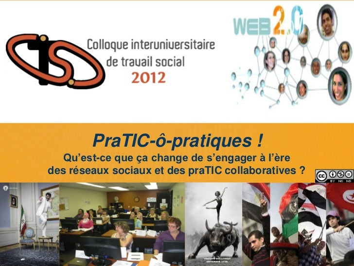 PraTIC-ô-pratiques !   Qu'est-ce que ça change de s'engager à l'èredes réseaux sociaux et des praTIC collaboratives ?