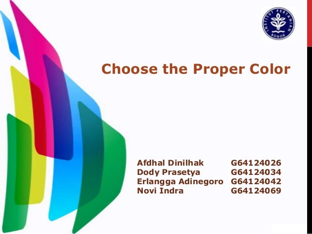 Choose the Proper ColorAfdhal Dinilhak G64124026Dody Prasetya G64124034Erlangga Adinegoro G64124042Novi Indra G64124069