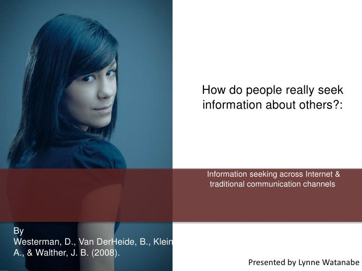 How do people really seek information about others?: Information seeking across Internet & traditional communication chann...