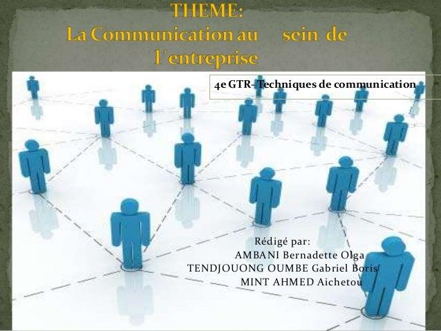 Rédigé par: AMBANI Bernadette Olga TENDJOUONG OUMBE Gabriel Boris MINT AHMED Aichetou 1 4e GTR- Techniques de communication
