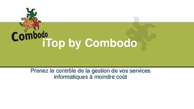 iTop by Combodo Prenez le contrôle de la gestion de vos services informatiques à moindre coût