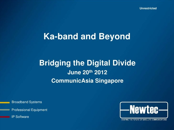 Unrestricted                    Ka-band and Beyond                Bridging the Digital Divide                             ...