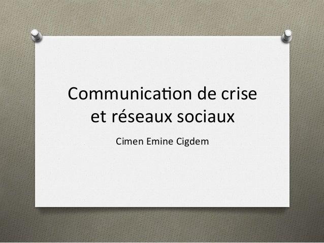 Communica)on  de  crise   et  réseaux  sociaux   Cimen  Emine  Cigdem