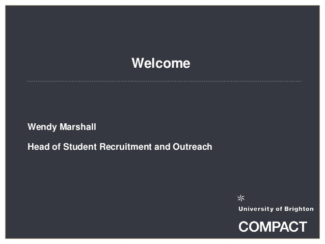 Welcome Wendy Marshall Head of Student Recruitment and Outreach