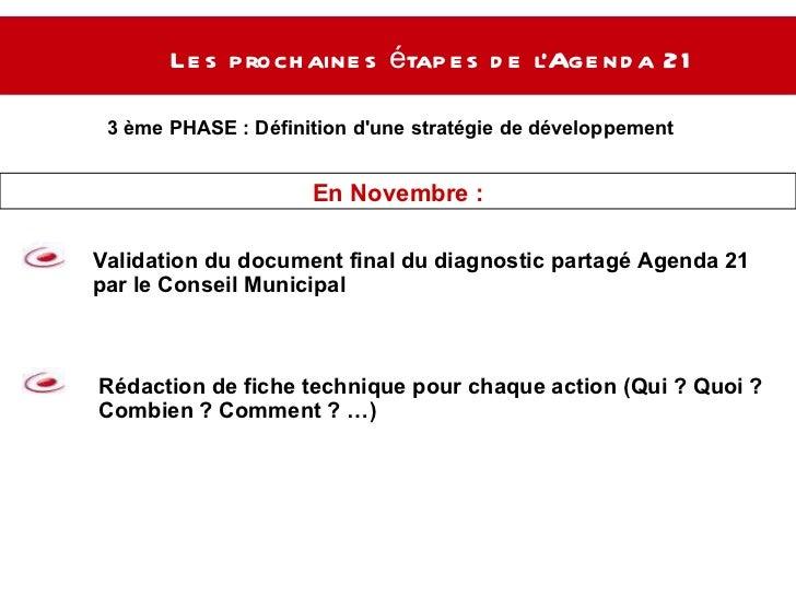 Les prochaines étapes de l'Agenda 21  3 ème PHASE :  Définition d'une stratégie de développement  durable Validation du do...