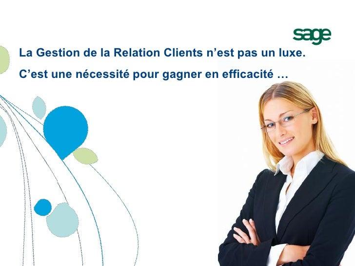 """La Gestion de la Relation Clients n""""est pas un luxe.C""""est une nécessité pour gagner en efficacité …"""