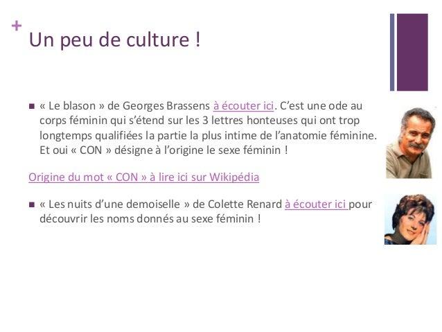 + Un peu de culture !  « Le blason » de Georges Brassens à écouter ici. C'est une ode au corps féminin qui s'étend sur le...