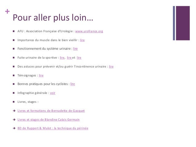 + Pour aller plus loin…  AFU : Association Française d'Urologie : www.urofrance.org  Importance du muscle dans le bien v...