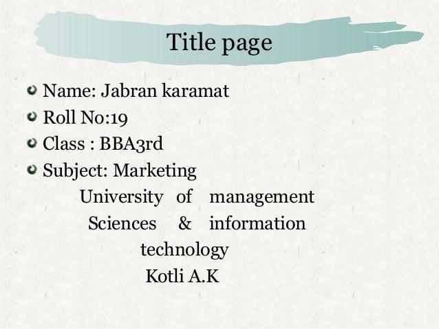Title page Name: Jabran karamat Roll No:19 Class : BBA3rd Subject: Marketing University of management Sciences & informati...