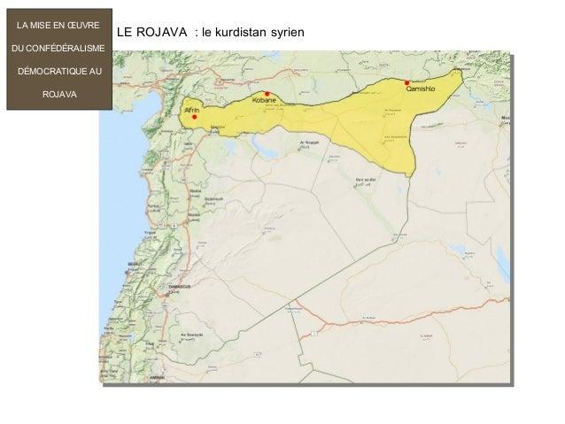 LE ROJAVA : le kurdistan syrien LA MISE EN ŒUVRE DU CONFÉDÉRALISME DÉMOCRATIQUE AU ROJAVA