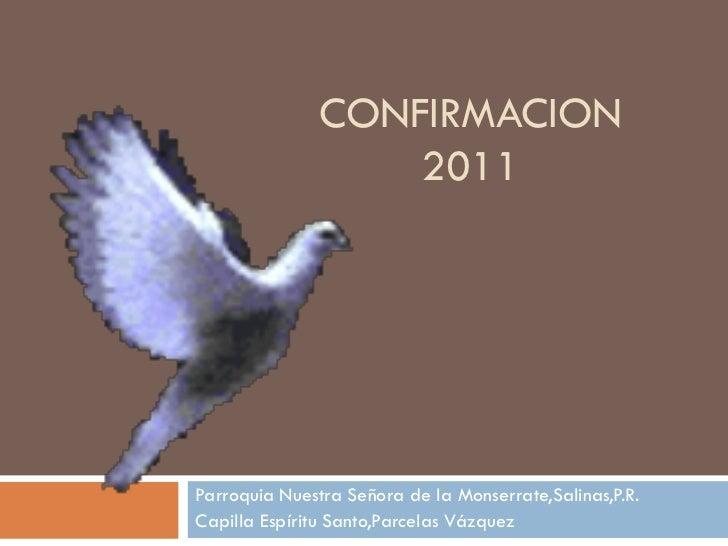CONFIRMACION                  2011Parroquia Nuestra Señora de la Monserrate,Salinas,P.R.Capilla Espíritu Santo,Parcelas Vá...
