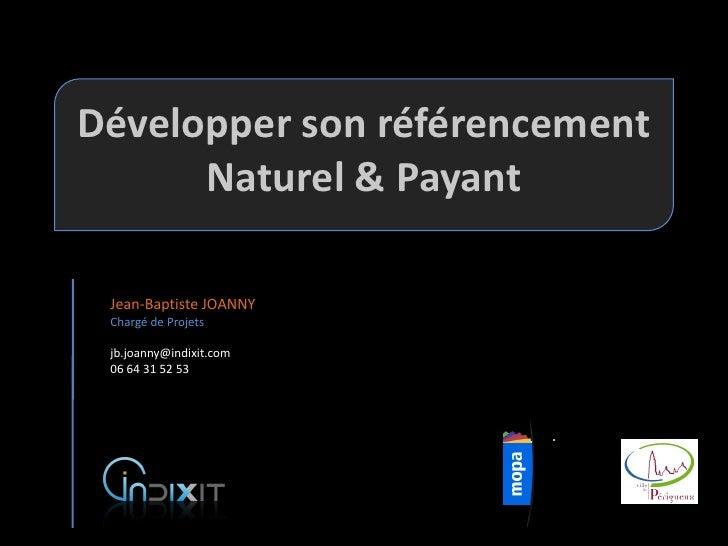 Développer son référencement       Naturel & Payant   Jean-Baptiste JOANNY  Chargé de Projets   jb.joanny@indixit.com  06 ...