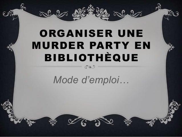 ORGANISER UNE MURDER PARTY EN BIBLIOTHÈQUE Mode d'emploi…